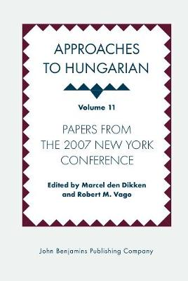 Approaches to Hungarian: Volume 11: Papers from the 2007 New York Conference - Approaches to Hungarian 11 (Hardback)