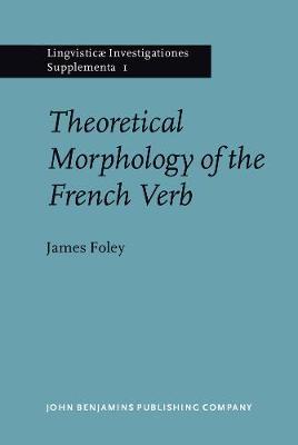 Theoretical Morphology of the French Verb - Lingvisticae Investigationes Supplementa 1 (Hardback)