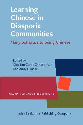 Learning Chinese in Diasporic Communities: Many pathways to being Chinese - AILA Applied Linguistics Series 12 (Paperback)