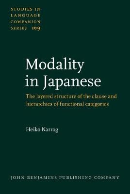 Modality in Japanese: The layered structure of the clause and hierarchies of functional categories - Studies in Language Companion Series 109 (Hardback)