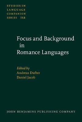 Focus and Background in Romance Languages - Studies in Language Companion Series 112 (Hardback)