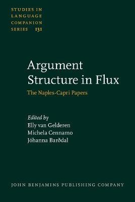 Argument Structure in Flux: The Naples-Capri Papers - Studies in Language Companion Series 131 (Hardback)