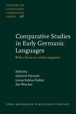 Comparative Studies in Early Germanic Languages: With a focus on verbal categories - Studies in Language Companion Series 138 (Hardback)