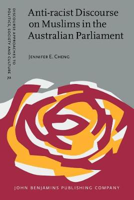 Anti-racist Discourse on Muslims in the Australian Parliament - Discourse Approaches to Politics, Society and Culture 72 (Hardback)