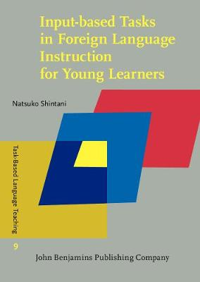 Input-based Tasks in Foreign Language Instruction for Young Learners - Task-Based Language Teaching 9 (Hardback)
