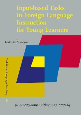 Input-based Tasks in Foreign Language Instruction for Young Learners - Task-Based Language Teaching 9 (Paperback)
