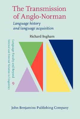 The Transmission of Anglo-Norman: Language history and language acquisition - Language Faculty and Beyond 9 (Hardback)