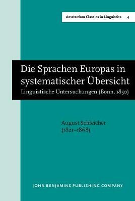 Die Sprachen Europas in systematischer UEbersicht: Linguistische Untersuchungen (Bonn, 1850). New edition - Amsterdam Classics in Linguistics, 1800-1925 4 (Hardback)