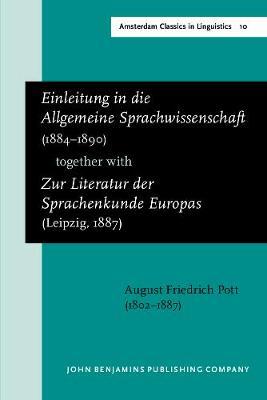 <i>Einleitung in die Allgemeine Sprachwissenschaft</i> (1884-1890) together with <i>Zur Literatur der Sprachenkunde Europas</i> (Leipzig, 1887) - Amsterdam Classics in Linguistics, 1800-1925 10 (Paperback)