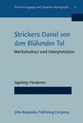 Strickers <i>Daniel von dem Bluhenden Tal</i>: Werkstruktur und Interpretation - German Language and Literature Monographs 1 (Hardback)