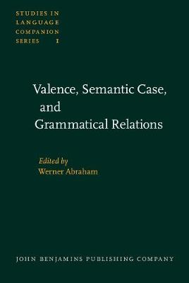 Valence, Semantic Case, and Grammatical Relations: Workshop studies prepared for the 12th International Congress of Linguists, Vienna, August 29th to September 3rd, 1977 - Studies in Language Companion Series 1 (Hardback)