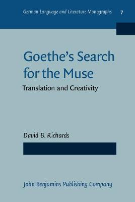 Goethe's Search for the Muse: Translation and Creativity - German Language and Literature Monographs 7 (Hardback)