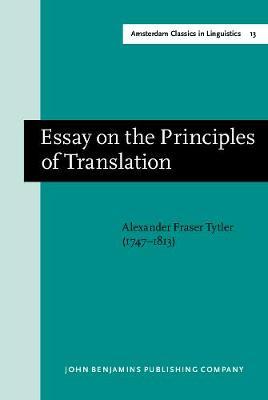 Essay on the Principles of Translation (3rd rev. ed., 1813): New edition - Amsterdam Classics in Linguistics, 1800-1925 13 (Hardback)