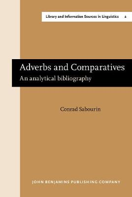 Adverbs and Comparatives: An analytical bibliography - Library and Information Sources in Linguistics 2 (Hardback)
