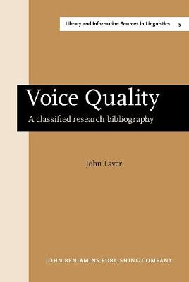 Voice Quality: A classified research bibliography - Library and Information Sources in Linguistics 5 (Hardback)