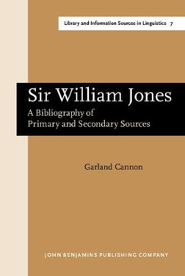 Sir William Jones: A bibliography of primary and secondary sources - Library and Information Sources in Linguistics 7 (Hardback)