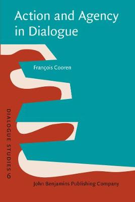 Action and Agency in Dialogue: Passion, incarnation and ventriloquism - Dialogue Studies 6 (Hardback)