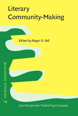 Literary Community-Making: The dialogicality of English texts from the seventeenth century to the present - Dialogue Studies 14 (Hardback)