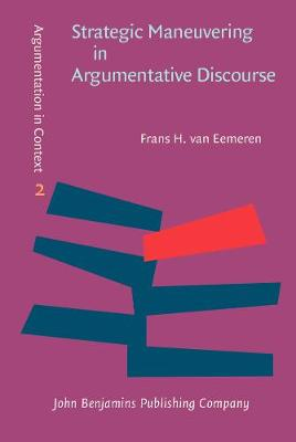 Strategic Maneuvering in Argumentative Discourse: Extending the pragma-dialectical theory of argumentation - Argumentation in Context 2 (Hardback)
