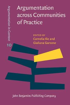 Argumentation across Communities of Practice: Multi-disciplinary perspectives - Argumentation in Context 10 (Hardback)