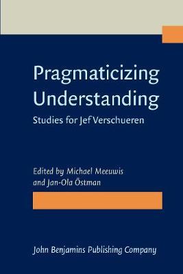 Pragmaticizing Understanding: Studies for Jef Verschueren (Paperback)