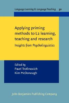 Applying priming methods to L2 learning, teaching and research: Insights from Psycholinguistics - Language Learning & Language Teaching 30 (Hardback)