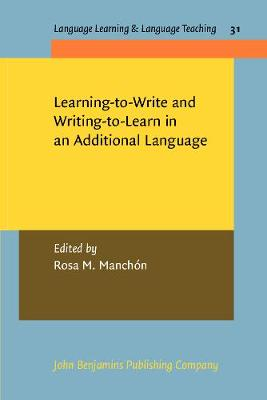 Learning-to-Write and Writing-to-Learn in an Additional Language - Language Learning & Language Teaching 31 (Paperback)