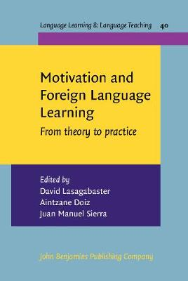 Motivation and Foreign Language Learning: From theory to practice - Language Learning & Language Teaching 40 (Hardback)