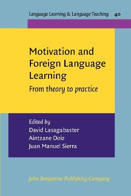 Motivation and Foreign Language Learning: From theory to practice - Language Learning & Language Teaching 40 (Paperback)