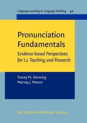 Pronunciation Fundamentals: Evidence-based perspectives for L2 teaching and research - Language Learning & Language Teaching 42 (Hardback)