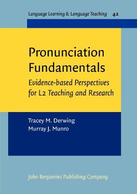 Pronunciation Fundamentals: Evidence-based perspectives for L2 teaching and research - Language Learning & Language Teaching 42 (Paperback)