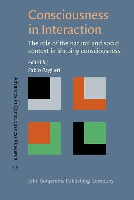 Consciousness in Interaction: The role of the natural and social context in shaping consciousness - Advances in Consciousness Research 86 (Hardback)