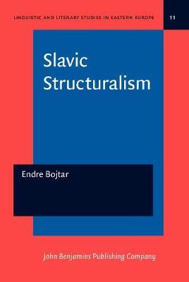 Slavic Structuralism - Linguistic and Literary Studies in Eastern Europe 11 (Hardback)