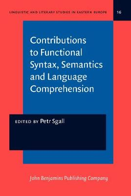 Contributions to Functional Syntax, Semantics and Language Comprehension - Linguistic and Literary Studies in Eastern Europe 16 (Hardback)