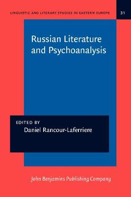 Russian Literature and Psychoanalysis - Linguistic and Literary Studies in Eastern Europe 31 (Paperback)