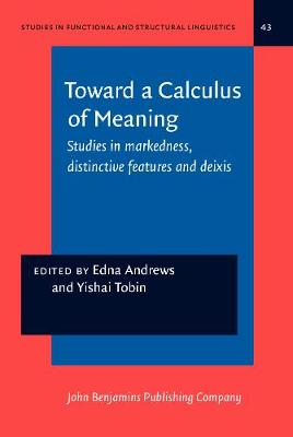 Toward a Calculus of Meaning: Studies in markedness, distinctive features and deixis - Studies in Functional and Structural Linguistics 43 (Hardback)