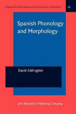 Spanish Phonology and Morphology: Experimental and quantitative perspectives - Studies in Functional and Structural Linguistics 53 (Hardback)