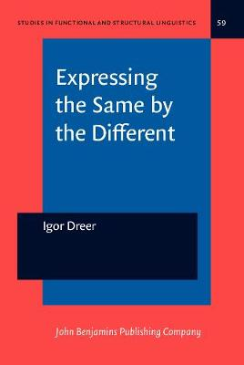 Expressing the Same by the Different: The subjunctive vs the indicative in French - Studies in Functional and Structural Linguistics 59 (Hardback)