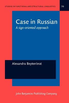 Case in Russian: A sign-oriented approach - Studies in Functional and Structural Linguistics 70 (Hardback)