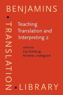 Teaching Translation and Interpreting: Insights, Aims and Visions v. 2 - Benjamins Translation Library 5 (Hardback)