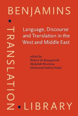 Language, Discourse and Translation in the West and Middle East: Selected and Revised Papers from the Language and Translation Conference, Irbid, Jordan, 1992 - Benjamins Translation Library 7 (Hardback)