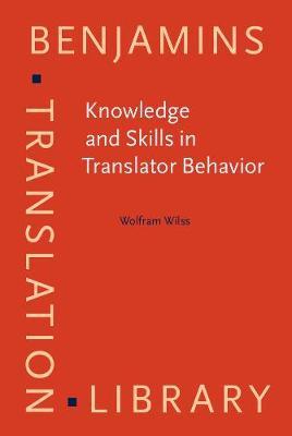 Knowledge and Skills in Translator Behavior - Benjamins Translation Library 15 (Hardback)