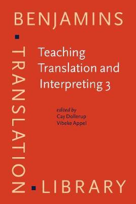Teaching Translation and Interpreting 3: New Horizons : Papers from the Third Language International Conference, Elsinore, Denmark, 9-11 June 1995 - Benjamins Translation Library 16 (Hardback)