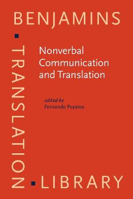 Nonverbal Communication and Translation: New perspectives and challenges in literature, interpretation and the media - Benjamins Translation Library 17 (Hardback)