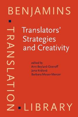Translators' Strategies and Creativity: Selected Papers from the 9th International Conference on Translation and Interpreting, Prague, September 1995: in Honor of Jiri Levy and Anton Popovic - Benjamins Translation Library 27 (Hardback)