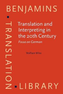 Translation and Interpreting in the 20th Century: Focus on German - Benjamins Translation Library 29 (Hardback)