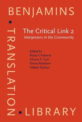 The Critical Link 2: Interpreters in the Community. Selected Papers from the Second International Conference on Interpreting in Legal, Health and Social Service Settings, Vancouver, BC, Canada, 19-23 May 1998 - Benjamins Translation Library 31 (Hardback)