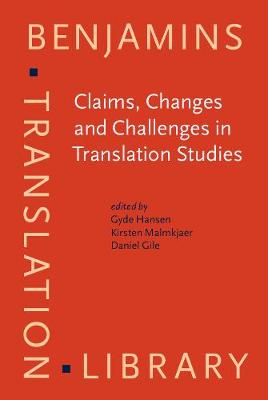 Claims, Changes and Challenges in Translation Studies: Selected contributions from the EST Congress, Copenhagen 2001 - Benjamins Translation Library 50 (Hardback)