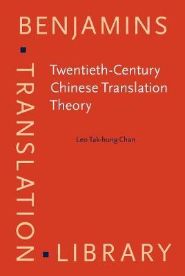 Twentieth Century Chinese Translation Theory: Modes, Issues and Debates - Benjamins Translation Library 51 (Hardback)