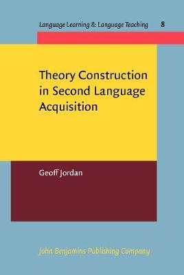 Theory Construction in Second Language Acquisition - Language Learning & Language Teaching 8 (Hardback)